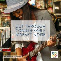 Cut through considerable market noise