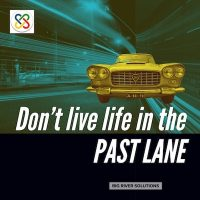 Don't live life in the Past Lane